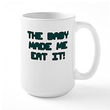 THE BABY MADE ME EAT IT Mug