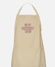 IS IT JANUARY YET Apron