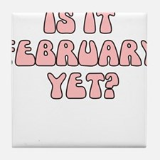 IS IT FEBRUARY YET FUNNY MATERNITY Tile Coaster