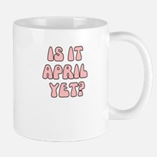 IS IT APRIL YET Small Small Mug