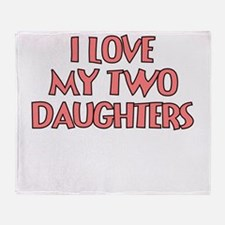 I LOVE MY TWO DAUGHTERS TEAL Throw Blanket
