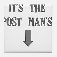ITS THE POST MANS Tile Coaster