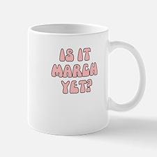 IS IT MARCH YET Mug
