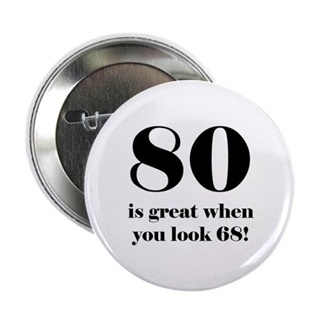 "80th Birthday Humor 2.25"" Button"