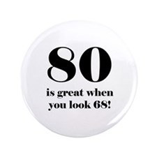 "80th Birthday Humor 3.5"" Button"
