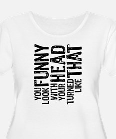 You Look Funny T-Shirt