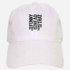 You Look Funny Baseball Baseball Cap