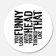 You Look Funny Round Car Magnet