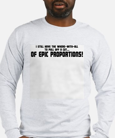 Epic Proportions Long Sleeve T-Shirt