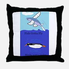 Birds Gotta Swim, Fish Gotta Fly Throw Pillow