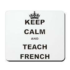 KEEP CALM AND TEACH FRENCH Mousepad