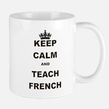 KEEP CALM AND TEACH FRENCH Mug