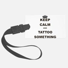 KEEP CALM AND TATTOO SOMETHING Luggage Tag