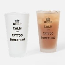 KEEP CALM AND TATTOO SOMETHING Drinking Glass