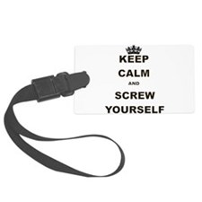 KEEP CALM AND SCREW YOURSELF Luggage Tag