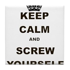 KEEP CALM AND SCREW YOURSELF Tile Coaster