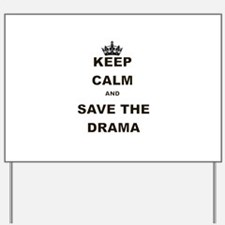 KEEP CALM AND SAVE THE DRAMA Yard Sign