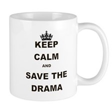 KEEP CALM AND SAVE THE DRAMA Mug