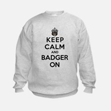 Keep Calm And Badger On Sweatshirt