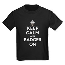 Keep Calm And Badger On T