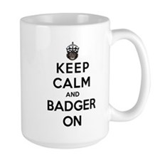 Keep Calm And Badger On Ceramic Mugs