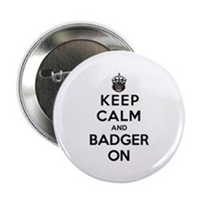 """Keep Calm And Badger On 2.25"""" Button (100 pack)"""