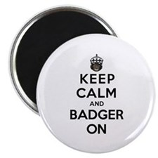 """Keep Calm And Badger On 2.25"""" Magnet (10 pack)"""