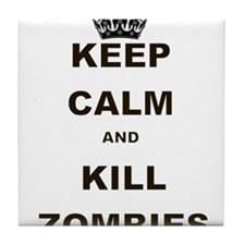 KEEP CALM AND KILL ZOMBIES Tile Coaster