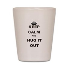 KEEP CALM AND HUG IT OUT Shot Glass