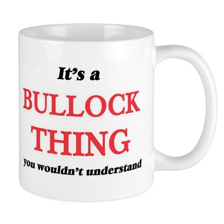It's a Bullock thing, you wouldn't un Mugs