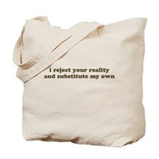 I reject your reality and sub Tote Bag