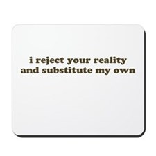 I reject your reality and sub Mousepad