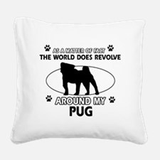 Pug dog funny designs Square Canvas Pillow