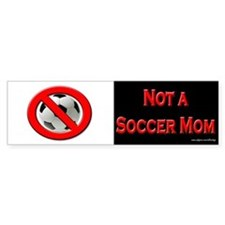 Not a Soccer Mom BW Bumper Bumper Sticker