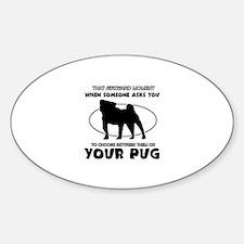 Pug dog funny designs Sticker (Oval)