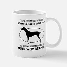 Weimaraner dog funny designs Mug
