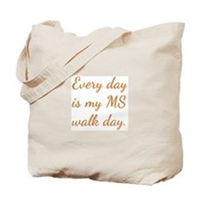 Every day is my MS walk day. Tote Bag