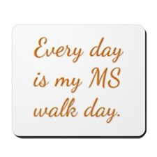 Every day is my MS walk day. Mousepad