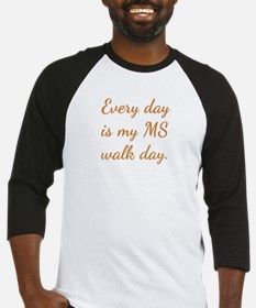 Every day is my MS walk day. Baseball Jersey