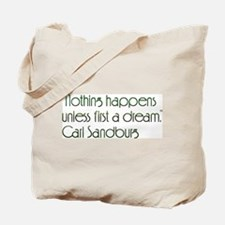 Nothing happens unless first a dream. Tote Bag