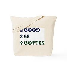 2 good 2 be 4gotten Tote Bag