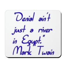Denial ain't just a river in Egypt. Mark Twain Mou