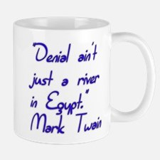 Denial ain't just a river in Egypt. Mark Twain Mug