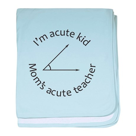 Im acute kid Moms acute teacher baby blanket