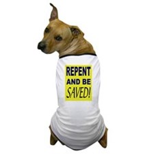 repent and be saved! Dog T-Shirt
