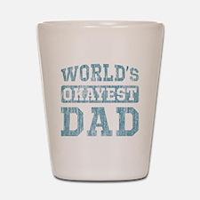 World's Okayest Dad [v. blue] Shot Glass