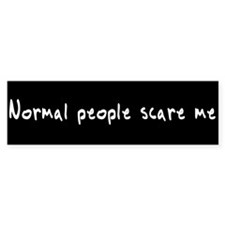 Normal people scare me BumperBumper Bumper Sticker