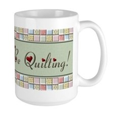 I'd Rather Be Quilting Ceramic Mugs