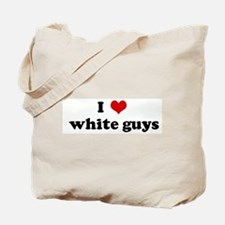 I Love  white guys Tote Bag