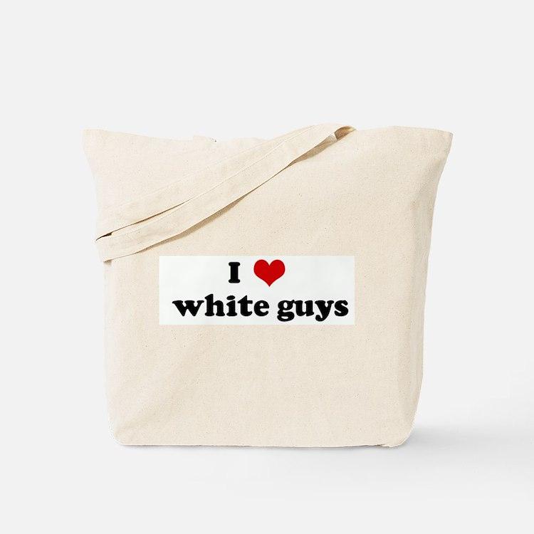 I Love  white guys Tote Bag